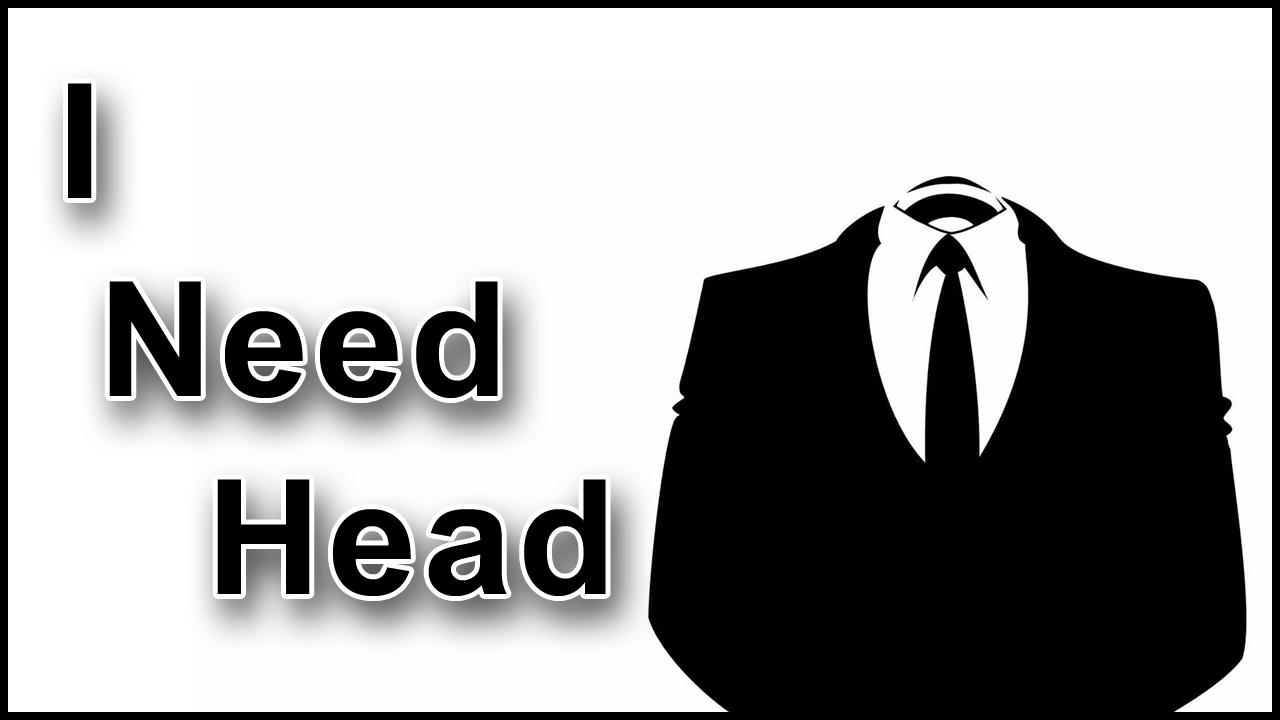 I Need Head
